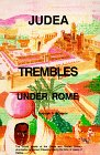 Judea Trembles Under Rome: The Untold Details of the Greek and Roman Military Domination of Ancient Palestine During the Time of Jesus of Galilee.
