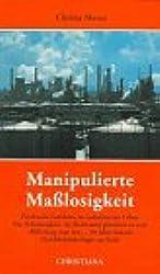Manipulierte Maßlosigkeit.Psychische Gefahren im technisierten Leben. Die Schwierigkeit, im Wohlstand glücklich zu sein.