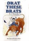 Drat These Brats!, X. J. Kennedy, 0689505892