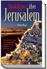 Apokalypse über Jerusalem: Die Heilige Stadt im Brennpunkt dramatischer Endzeit-Ereignisse