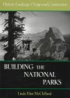 Building the National Parks : Historic Landscape Design and Construction, McClelland, Linda F., 0801855829