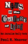 News and the Culture of Lying : How Journalism Really Works, Weaver, Paul, 0029340217