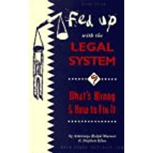 Fed Up With the Legal System?: What's Wrong & How to Fix It