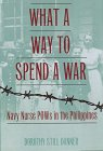 Front cover for the book What a Way to Spend a War: Navy Nurse Pows in the Philippines by Dorothy Still Danner