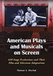American Plays and Musicals on Screen: 650 Stage Productions and Their Film and Television Adaptations: 650 Stage Productions and Their Film and Televison Adaptations