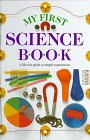 My First Science Book, Angela Wilkes and Dorling Kindersley Publishing Staff, 0679805834