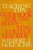 Teaching Tips: a Guide Book for the Beginning College Teacher