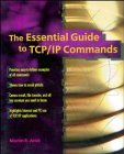 The Essential Guide to TCP/IP Commands, Martin R. Arick, 0471125695