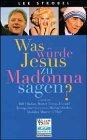 Was würde Jesus zu Madonna sagen?. ... und zu Bill Clinton, Mutter Teresa, etc.