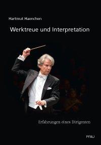 Werktreue und Interpretation. Erfahrungen eines Dirigenten