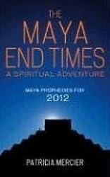 The Maya End Times: A Spiritual Adventure, Maya Prophecies for 2012