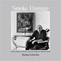 Smoke Damage: Voices from the Front Lines of America's Tobacco Wars by Michael Schwalbe (2011-04-15)