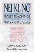 Nei Kung: The Secret Teachings of the Warrior Sages: Secret Teachings of a Taoist