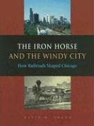 Download The Iron Horse and the Windy City: How Railroads Shaped Chicago pdf