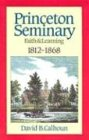 img - for Princeton Seminary, Vol. 1: Faith and Learning, 1812-1868 book / textbook / text book