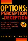Options: Perception and Deception. Position Disection, Risk Analysis and Defensive Trading Strategies by Brand: Charles M. Cottle
