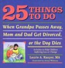 25 Things to Do When Grandpa Passes Away, Mom and Dad Get Divorced, or the Dog Dies, Laurie A. Kanyer, 1884734537