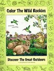 Color the Wild Rockies!, Mary Jane Pruett, 0871083019