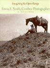 Imagining the Open Range, Erwin E. Smith, Cowboy Photographer, B. Byron Price, 0883600900
