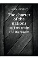 Read Online The charter of the nations or, Free trade and its results pdf epub