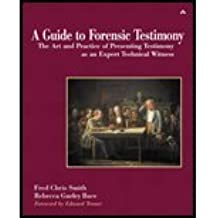 Guide to Forensic Testimony - The Art & Practice of Presenting Testimony As An Expert Technical Witness (03) by Smith, Fred Chris - Bace, Rebecca Gurley ...
