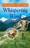 Legend of the Whispering Wind, W. Lee Jones, 1600020615