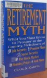 The Retirement Myth: What You Must Know Now to Prosper in the Coming Meltdown of Job Security, Pension Plans, Social Security, the Stock Market, Hou