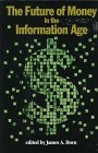The Future of Money in the Information Age, , 1882577523