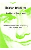 Reason Obscured: Nine Plays by Ricardo Monti