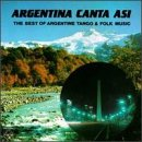 Argentina Canta Asi: The Best of Argentine Tango