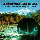 Argentina Canta Asi: The Best of Argentine Tango & Folk Music