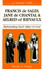 img - for A Retreat With Francis De Sales, Jane De Chantal, and Aelred of Rievaulx: Befriending Each Other in God (Retreat With-- Series) book / textbook / text book