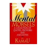 Mental Morsels: A Collection of Quotes, Proverbs and Anecdotes by Kamau (1995-09-01)