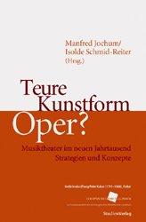 Teure Kunstform Oper? Musiktheater im neuen Jahrtausend. Strategien und Konzepte