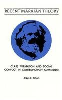 Recent Marxian Theory: Class Formation and Social Conflict in Contemporary Capitalism (S U N Y SERIES IN POLITICAL THEOR