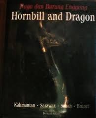 Naga dan burung enggang =: Hornbill and dragon : Kalimantan, Sarawak, Sabah, Brunei