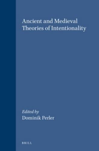 Ancient and Medieval Theories of Intentionality (Studien Und Texte Zur Geistesgeschichte Des Mittelalters (Brill)) (English, French and German Edition) by Brill