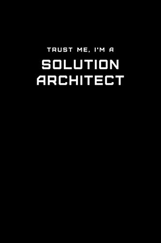 Trust Me, I'm a Solution Architect: Dot Grid Notebook - 6 x 9 inches, 110 Pages - Tailored, Professional IT, Office Softcover Journal (The Design And Analysis Of Algorithms Solutions)