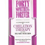Forty Something Forever: A Consumer's Guide to Chelation Therapy and Other Heaart-savers