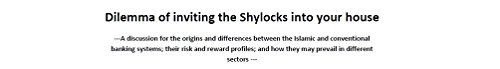 Dilemma Of Inviting The Shylocks Into Your House: Insights into the origins and differences between the Islamic and conventional banking systems, and their risk and reward profiles (Difference Between Islamic Banking And Conventional Banking System)