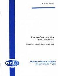 ACI 304.4R-95 Placing Concrete with Belt Conveyors (R2008) (Placing Concrete with Belt Conveyors)