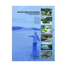 Salmonid Field Protocols Handbook: Techniques for Assessing Status and Trends in Salmon and Trout Populations