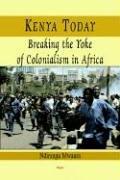 Kenya Today: Breaking the Yoke of Colonialism in Africa