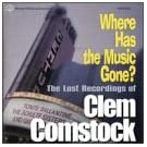 Where Has the Music Gone?: The Lost Recordings of Clem Comstock