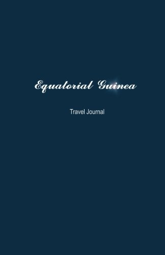 Equatorial Guinea Travel Journal: Perfect Size 100 Page Notebook Diary