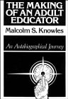 The Making of an Adult Educator : An Autobiographical Journey, Knowles, Malcolm S., 1555421695