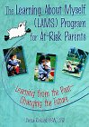 The Learning about Myself (LAMS) Program for At-Risk Parents : Learning from the Past--Changing the Future, Rickard, Verna, 0789004747