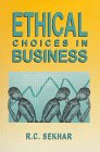 Ethical Choices in Business, Sekhar, S. C., 0803993714
