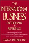 The International Business Dictionary and Reference, Lewis A. Presner, 0471545945