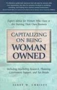 Capitalizing on Being Woman Owned: Expert Advice for Women Who Have or Are Starting Their Own Business Including Marketing Research, Planning, Government Support, and Tax Breaks